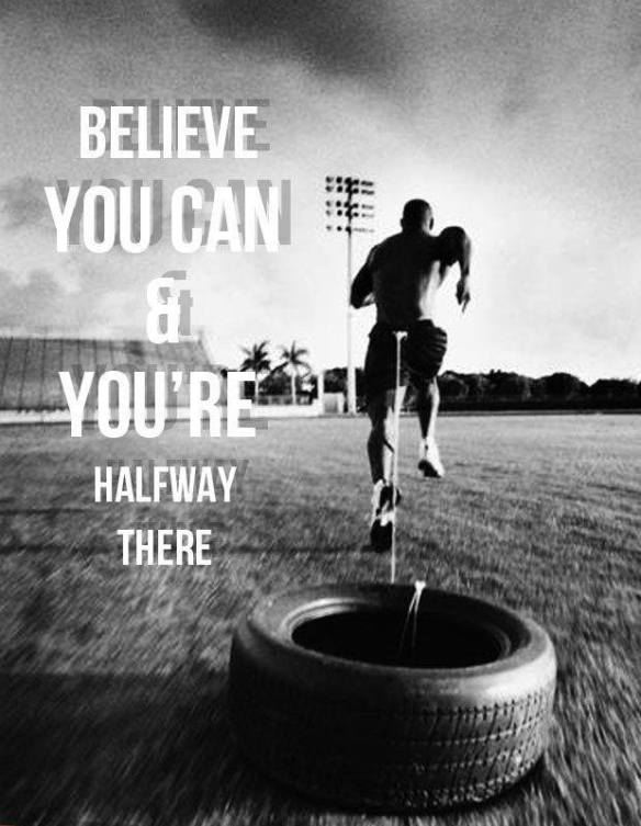 Believe You Can & You're Halfway There